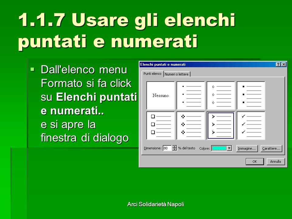 Arci Solidarietà Napoli 1.1.7 Usare gli elenchi puntati e numerati Dall'elenco menu Formato si fa click su Elenchi puntati e numerati.. e si apre la f