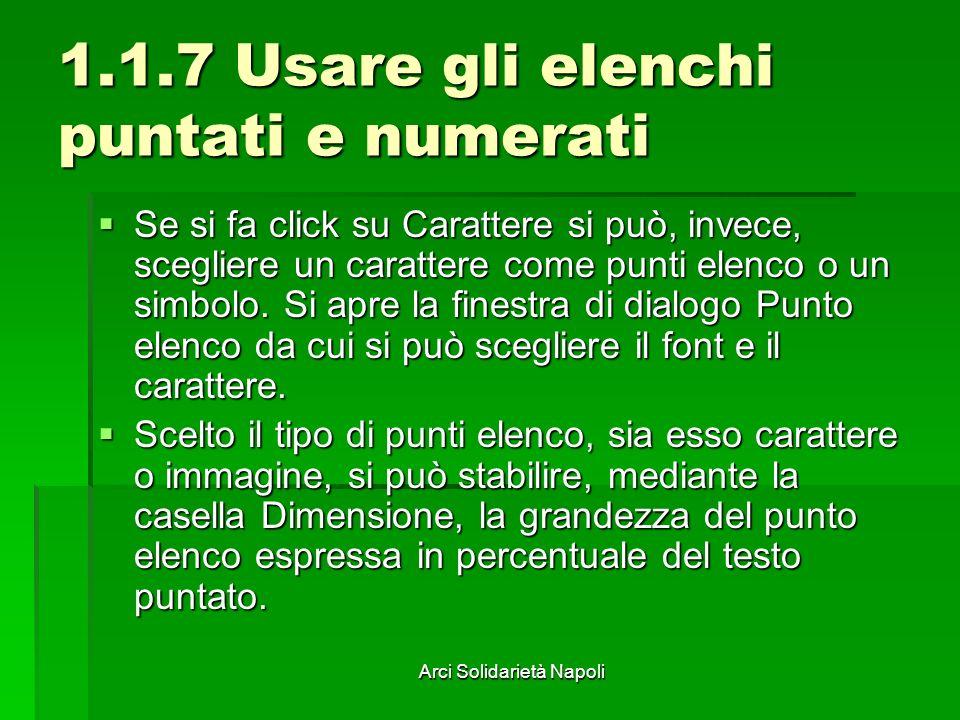 Arci Solidarietà Napoli 1.1.7 Usare gli elenchi puntati e numerati Se si fa click su Carattere si può, invece, scegliere un carattere come punti elenc