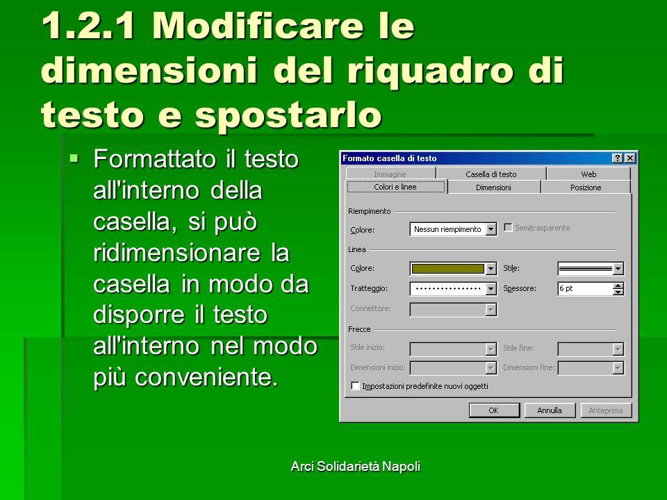 Arci Solidarietà Napoli 1.2.1 Modificare le dimensioni del riquadro di testo e spostarlo Formattato il testo all'interno della casella, si può ridimen