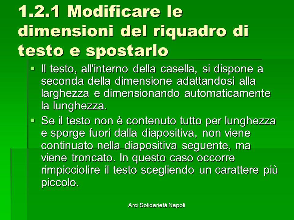 Arci Solidarietà Napoli 1.2.1 Modificare le dimensioni del riquadro di testo e spostarlo Il testo, all'interno della casella, si dispone a seconda del