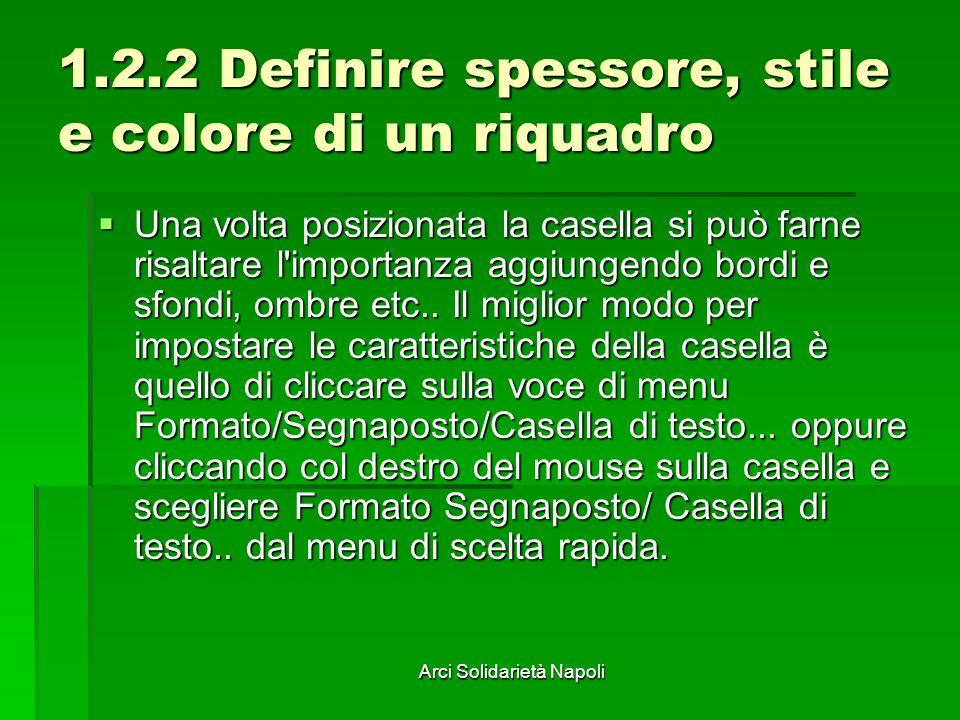 Arci Solidarietà Napoli 1.2.2 Definire spessore, stile e colore di un riquadro Una volta posizionata la casella si può farne risaltare l'importanza ag