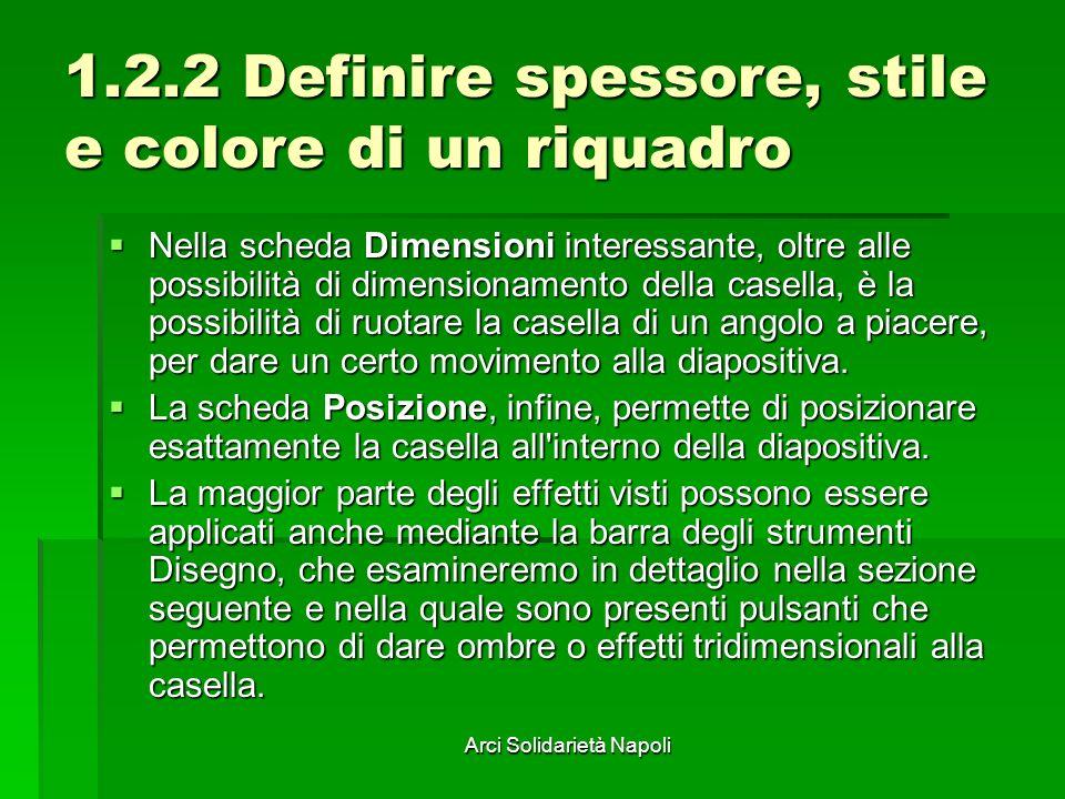 Arci Solidarietà Napoli 1.2.2 Definire spessore, stile e colore di un riquadro Nella scheda Dimensioni interessante, oltre alle possibilità di dimensi