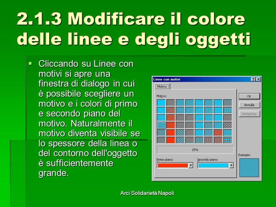 Arci Solidarietà Napoli 2.1.3 Modificare il colore delle linee e degli oggetti Cliccando su Linee con motivi si apre una finestra di dialogo in cui è