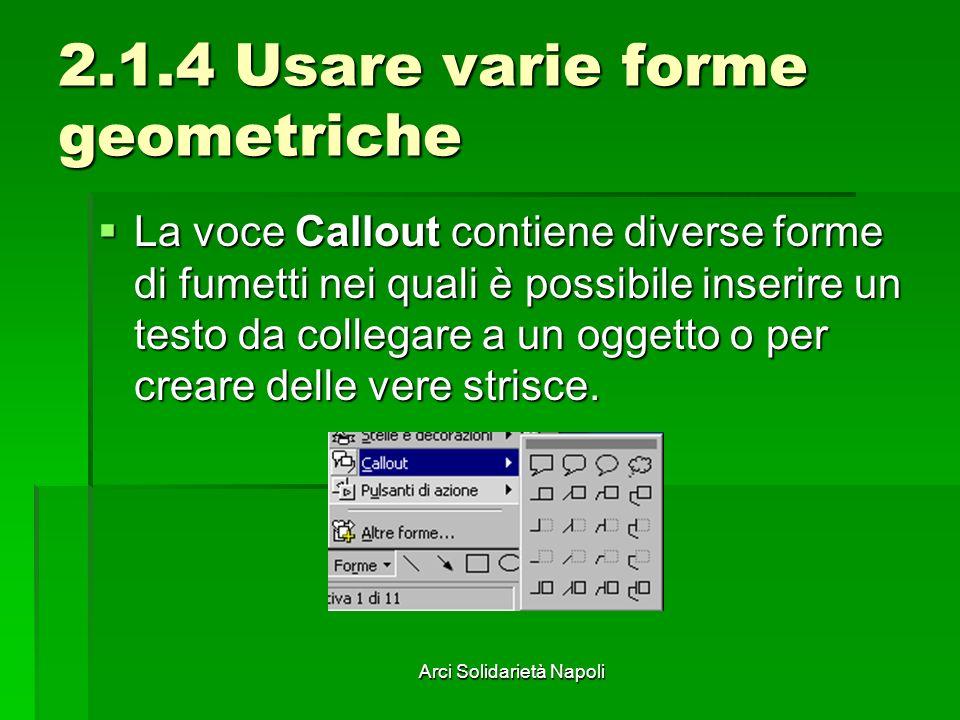 Arci Solidarietà Napoli 2.1.4 Usare varie forme geometriche La voce Callout contiene diverse forme di fumetti nei quali è possibile inserire un testo