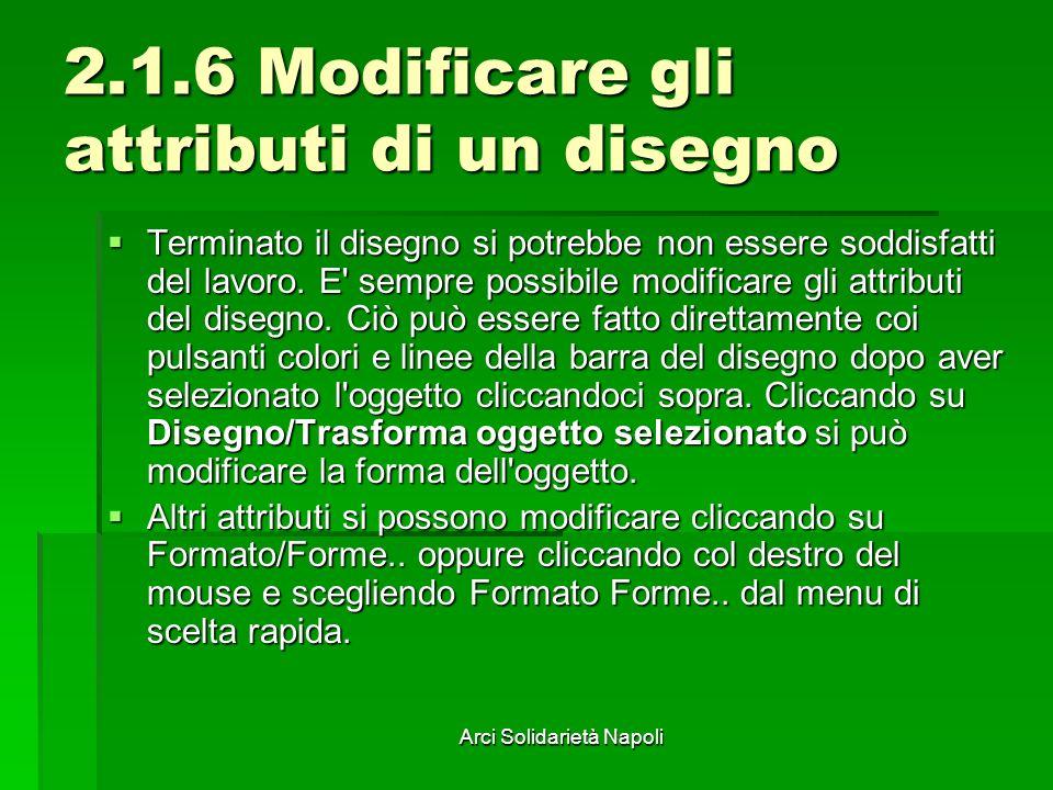 Arci Solidarietà Napoli 2.1.6 Modificare gli attributi di un disegno Terminato il disegno si potrebbe non essere soddisfatti del lavoro. E' sempre pos
