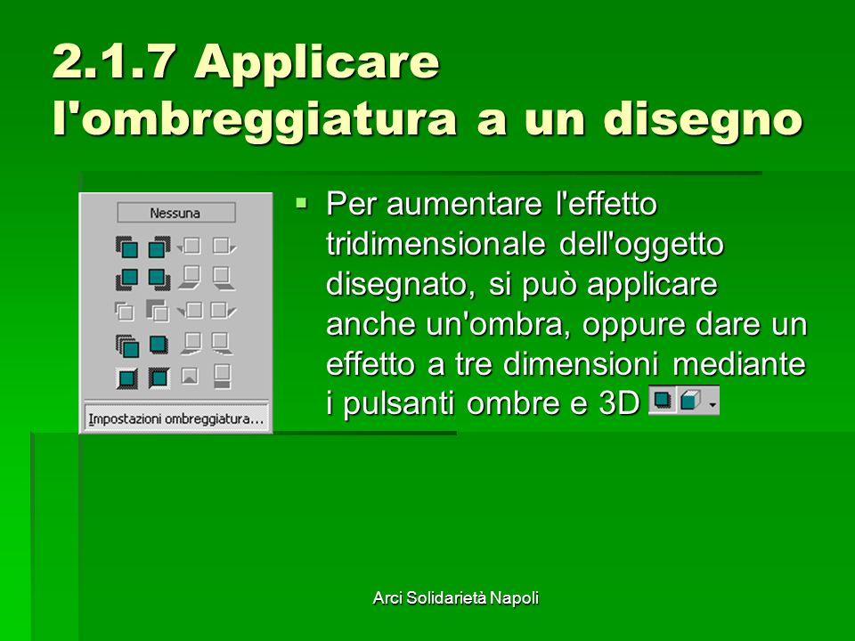 Arci Solidarietà Napoli 2.1.7 Applicare l'ombreggiatura a un disegno Per aumentare l'effetto tridimensionale dell'oggetto disegnato, si può applicare