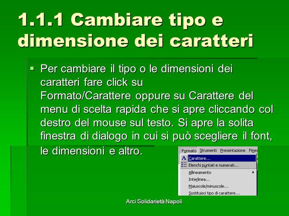 Arci Solidarietà Napoli 1.1.1 Cambiare tipo e dimensione dei caratteri Per cambiare il tipo o le dimensioni dei caratteri fare click su Formato/Caratt