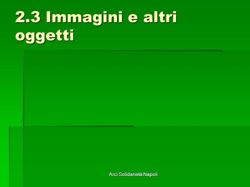 Arci Solidarietà Napoli 2.3 Immagini e altri oggetti