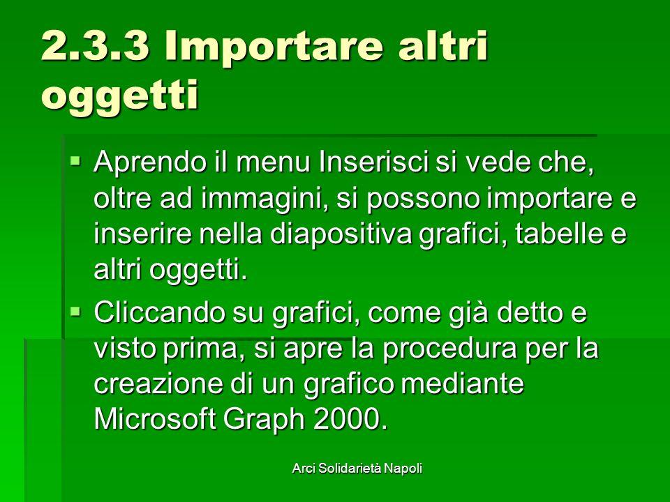Arci Solidarietà Napoli 2.3.3 Importare altri oggetti Aprendo il menu Inserisci si vede che, oltre ad immagini, si possono importare e inserire nella