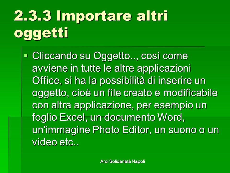 Arci Solidarietà Napoli 2.3.3 Importare altri oggetti Cliccando su Oggetto.., così come avviene in tutte le altre applicazioni Office, si ha la possib