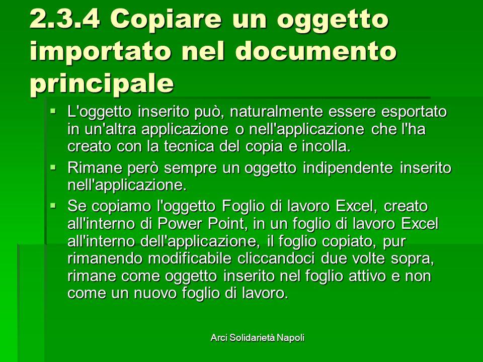 Arci Solidarietà Napoli 2.3.4 Copiare un oggetto importato nel documento principale L'oggetto inserito può, naturalmente essere esportato in un'altra