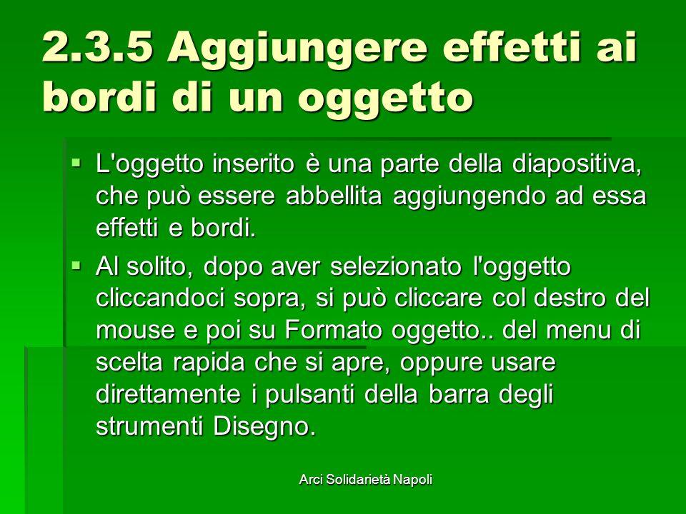 Arci Solidarietà Napoli 2.3.5 Aggiungere effetti ai bordi di un oggetto L'oggetto inserito è una parte della diapositiva, che può essere abbellita agg