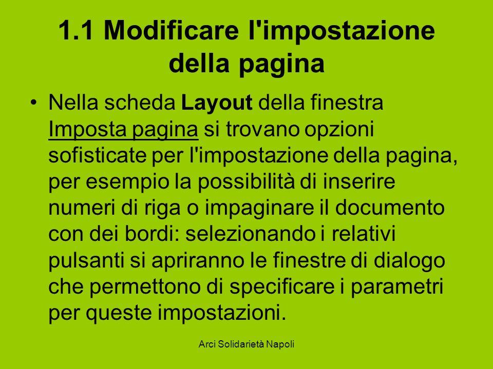 Arci Solidarietà Napoli 1.1 Modificare l'impostazione della pagina Nella scheda Layout della finestra Imposta pagina si trovano opzioni sofisticate pe