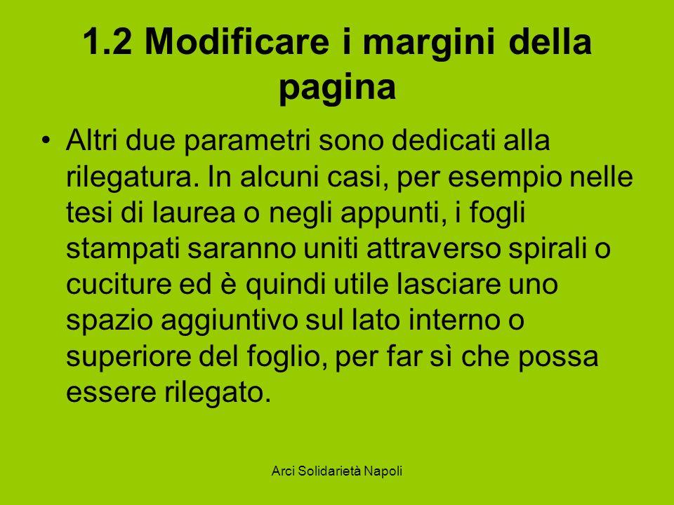 Arci Solidarietà Napoli 1.2 Modificare i margini della pagina Altri due parametri sono dedicati alla rilegatura. In alcuni casi, per esempio nelle tes