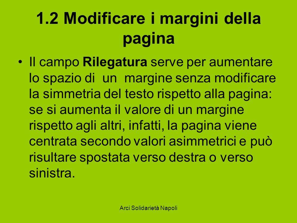 Arci Solidarietà Napoli 1.2 Modificare i margini della pagina Il campo Rilegatura serve per aumentare lo spazio di un margine senza modificare la simm