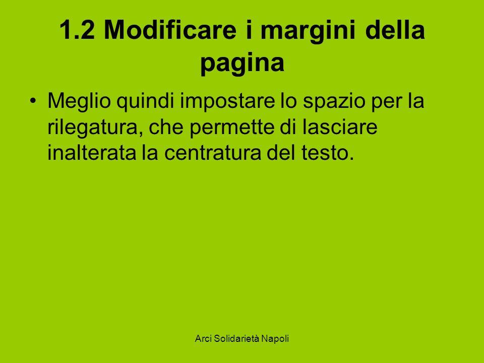 Arci Solidarietà Napoli 1.2 Modificare i margini della pagina Meglio quindi impostare lo spazio per la rilegatura, che permette di lasciare inalterata