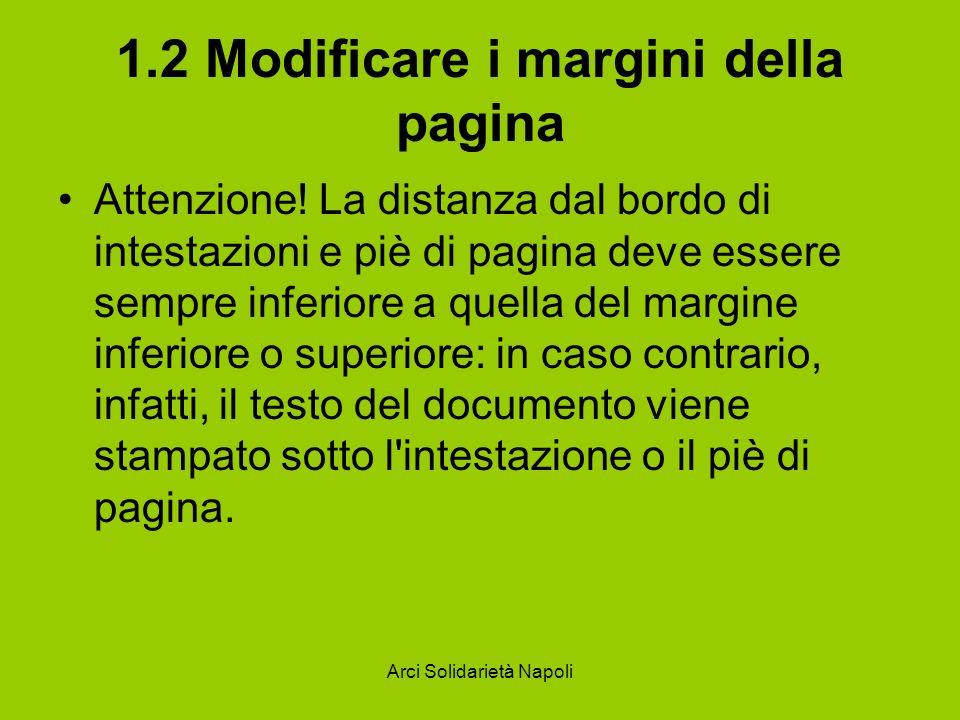 Arci Solidarietà Napoli 1.2 Modificare i margini della pagina Attenzione! La distanza dal bordo di intestazioni e piè di pagina deve essere sempre inf