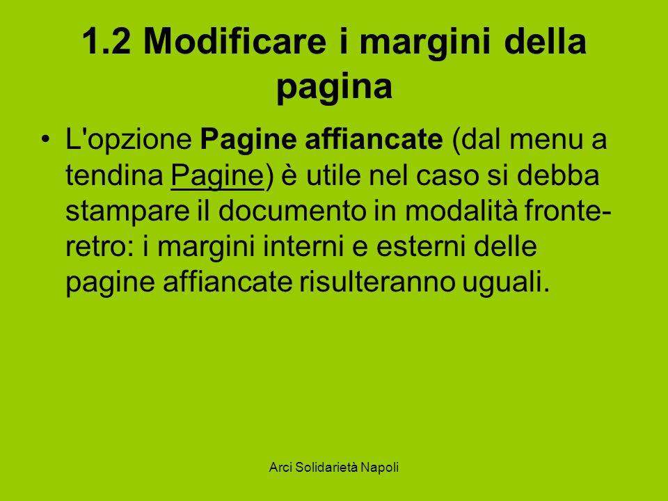 Arci Solidarietà Napoli 1.2 Modificare i margini della pagina L'opzione Pagine affiancate (dal menu a tendina Pagine) è utile nel caso si debba stampa