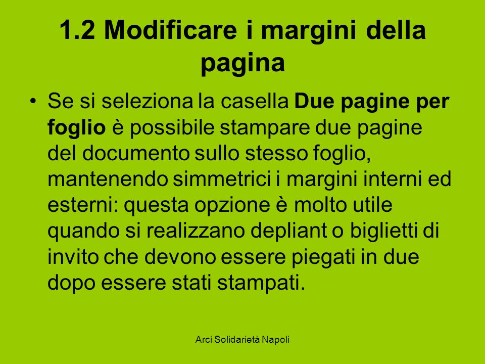 Arci Solidarietà Napoli 1.2 Modificare i margini della pagina Se si seleziona la casella Due pagine per foglio è possibile stampare due pagine del doc