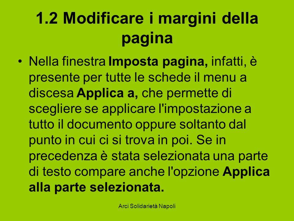 Arci Solidarietà Napoli 1.2 Modificare i margini della pagina Nella finestra Imposta pagina, infatti, è presente per tutte le schede il menu a discesa