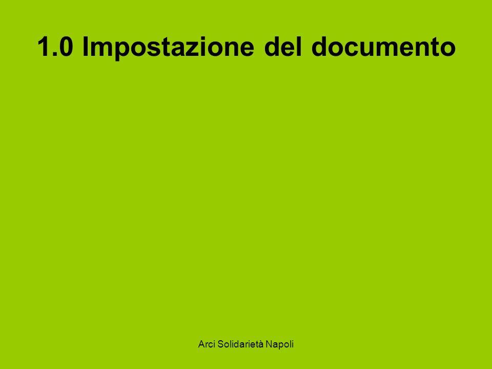 Arci Solidarietà Napoli 1.1 Modificare l impostazione della pagina Quando si inizia a scrivere con Word, il programma mostra un impostazione e un carattere predefiniti.