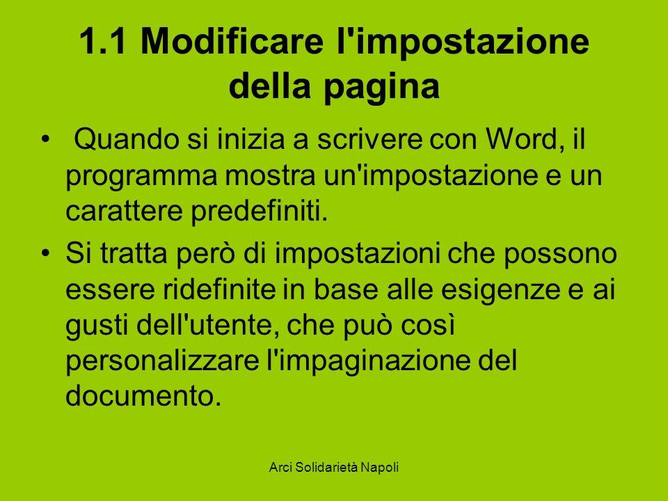 Arci Solidarietà Napoli 1.1 Modificare l'impostazione della pagina Quando si inizia a scrivere con Word, il programma mostra un'impostazione e un cara