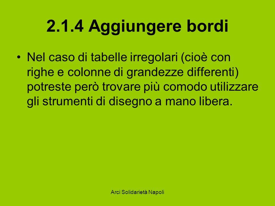 Arci Solidarietà Napoli 2.1.4 Aggiungere bordi Nel caso di tabelle irregolari (cioè con righe e colonne di grandezze differenti) potreste però trovare