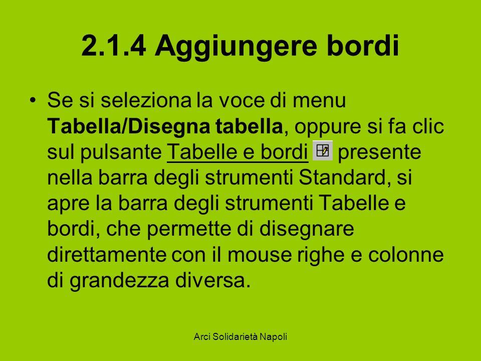 Arci Solidarietà Napoli 2.1.4 Aggiungere bordi Se si seleziona la voce di menu Tabella/Disegna tabella, oppure si fa clic sul pulsante Tabelle e bordi