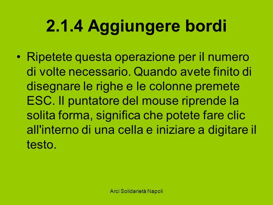 Arci Solidarietà Napoli 2.1.4 Aggiungere bordi Ripetete questa operazione per il numero di volte necessario.