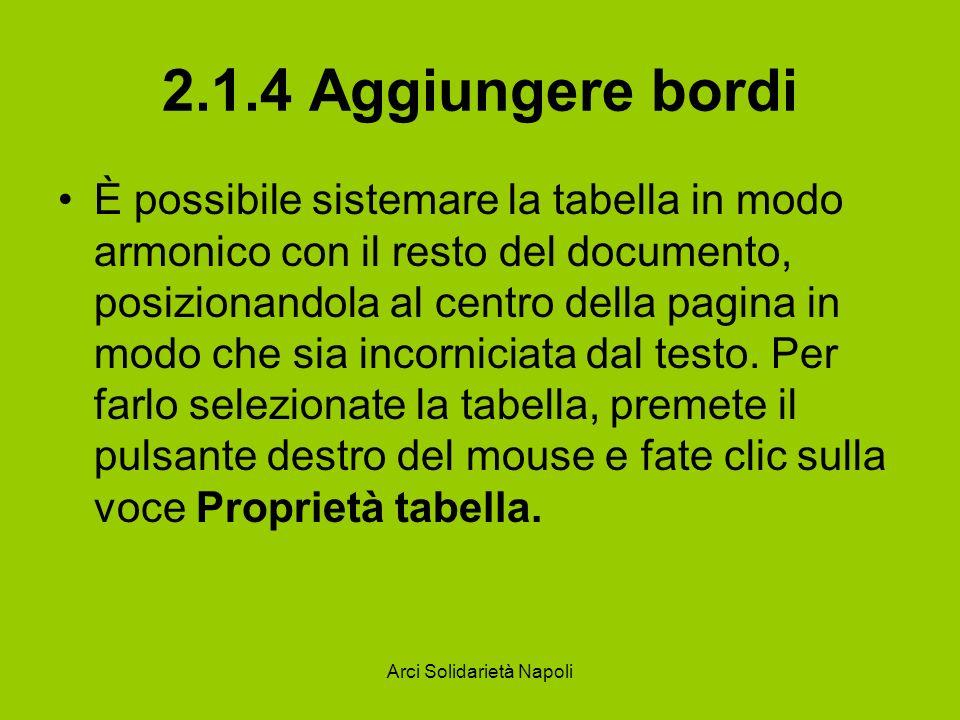 Arci Solidarietà Napoli 2.1.4 Aggiungere bordi È possibile sistemare la tabella in modo armonico con il resto del documento, posizionandola al centro