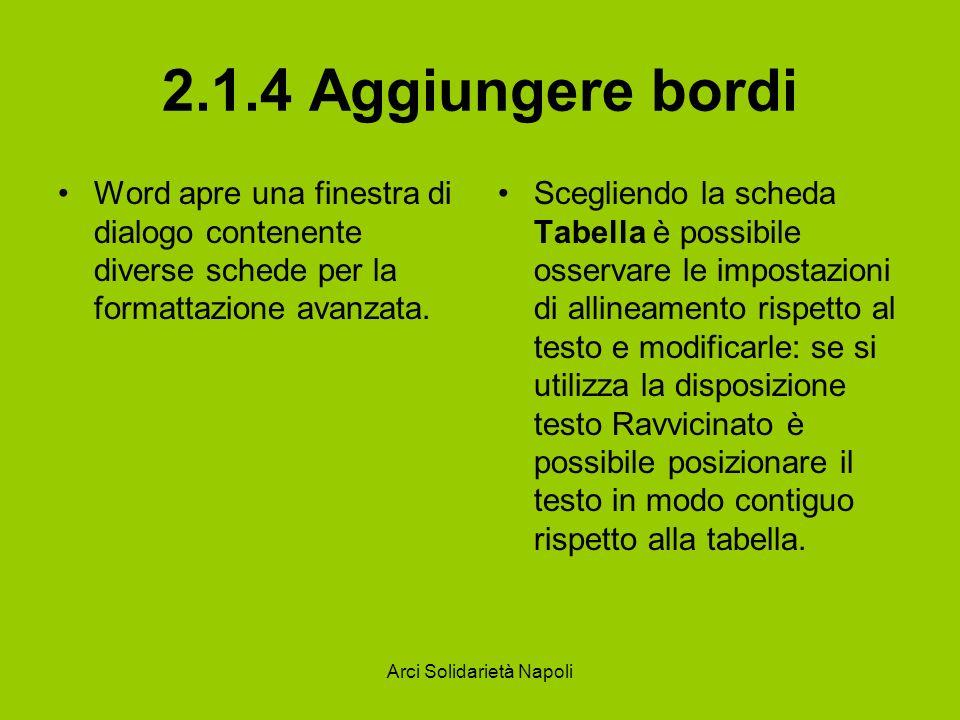 Arci Solidarietà Napoli 2.1.4 Aggiungere bordi Word apre una finestra di dialogo contenente diverse schede per la formattazione avanzata. Scegliendo l
