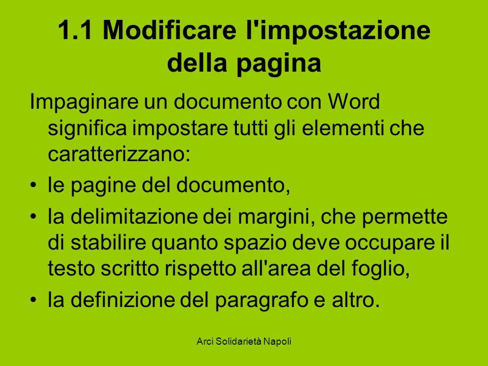 Arci Solidarietà Napoli 1.1 Modificare l'impostazione della pagina Impaginare un documento con Word significa impostare tutti gli elementi che caratte