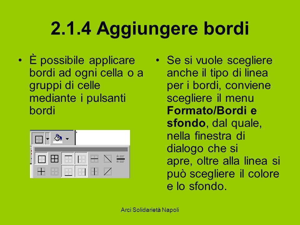 Arci Solidarietà Napoli 2.1.4 Aggiungere bordi È possibile applicare bordi ad ogni cella o a gruppi di celle mediante i pulsanti bordi Se si vuole sce