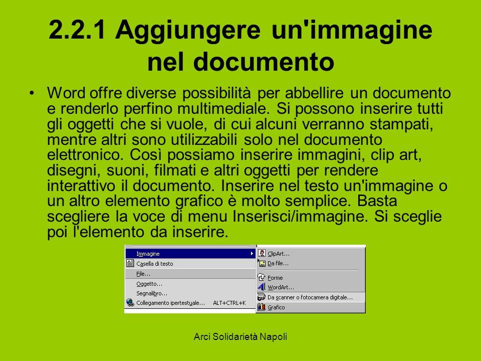 Arci Solidarietà Napoli 2.2.1 Aggiungere un immagine nel documento Word offre diverse possibilità per abbellire un documento e renderlo perfino multimediale.