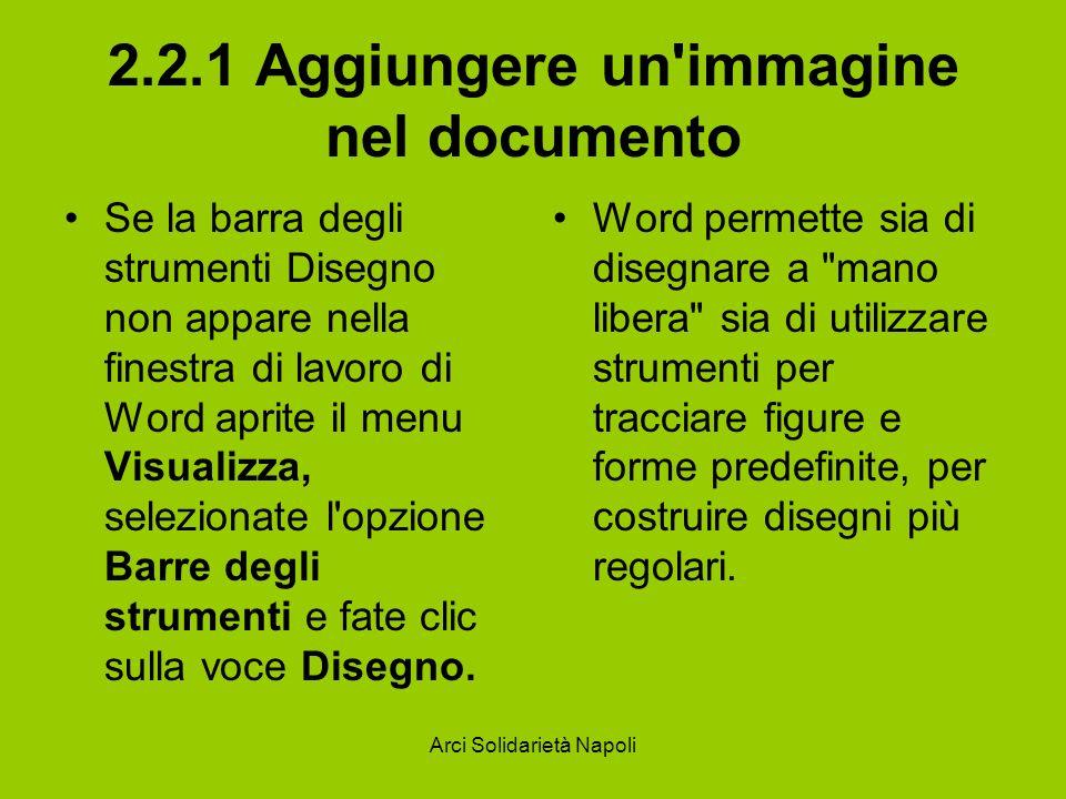 Arci Solidarietà Napoli 2.2.1 Aggiungere un'immagine nel documento Se la barra degli strumenti Disegno non appare nella finestra di lavoro di Word apr