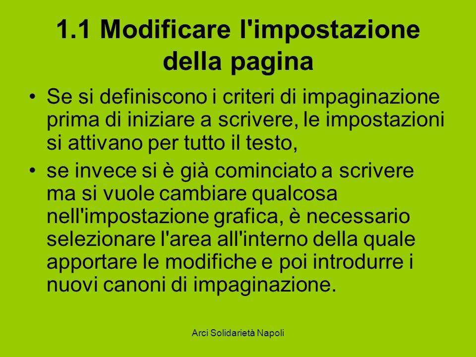 Arci Solidarietà Napoli 1.1 Modificare l'impostazione della pagina Se si definiscono i criteri di impaginazione prima di iniziare a scrivere, le impos