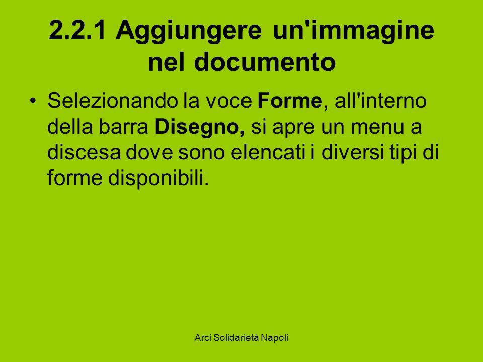 Arci Solidarietà Napoli 2.2.1 Aggiungere un immagine nel documento Selezionando la voce Forme, all interno della barra Disegno, si apre un menu a discesa dove sono elencati i diversi tipi di forme disponibili.