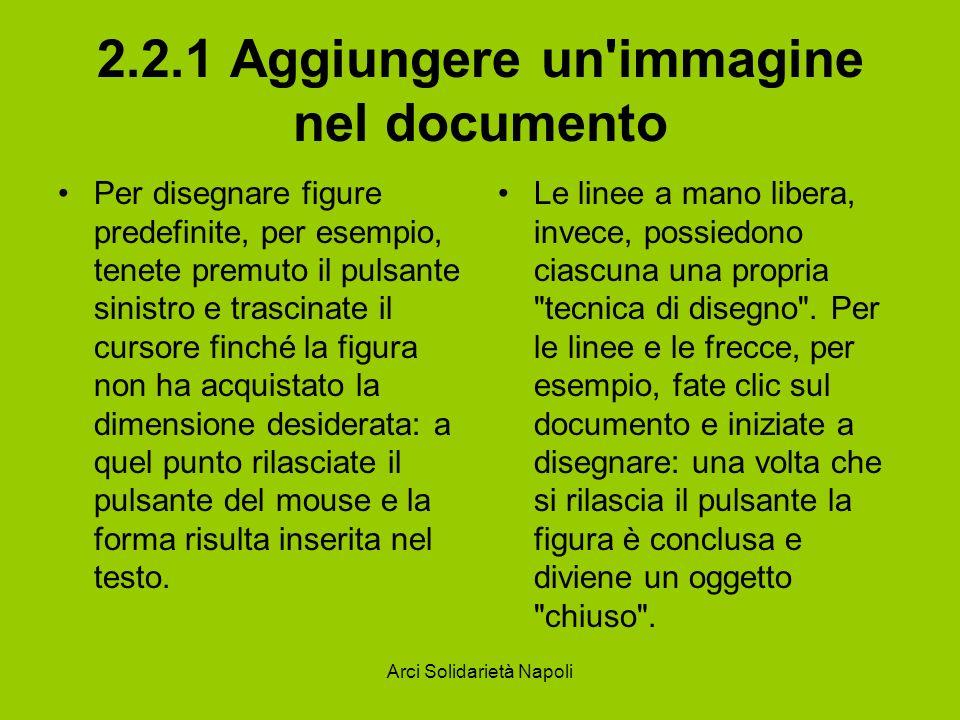 Arci Solidarietà Napoli 2.2.1 Aggiungere un'immagine nel documento Per disegnare figure predefinite, per esempio, tenete premuto il pulsante sinistro