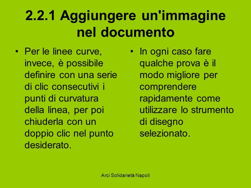 Arci Solidarietà Napoli 2.2.1 Aggiungere un'immagine nel documento Per le linee curve, invece, è possibile definire con una serie di clic consecutivi