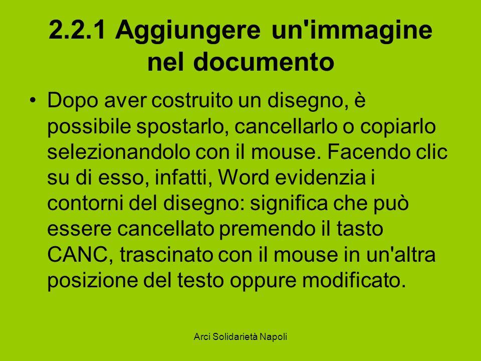 Arci Solidarietà Napoli 2.2.1 Aggiungere un immagine nel documento Dopo aver costruito un disegno, è possibile spostarlo, cancellarlo o copiarlo selezionandolo con il mouse.