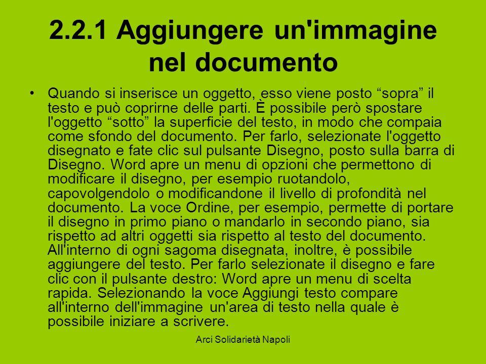 Arci Solidarietà Napoli 2.2.1 Aggiungere un immagine nel documento Quando si inserisce un oggetto, esso viene posto sopra il testo e può coprirne delle parti.