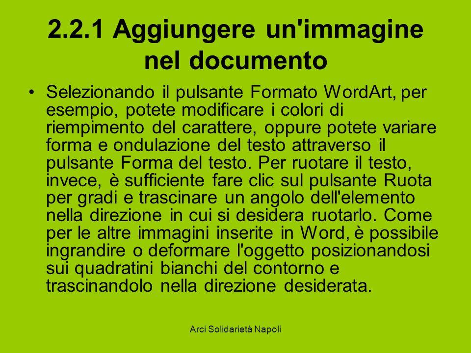 Arci Solidarietà Napoli 2.2.1 Aggiungere un'immagine nel documento Selezionando il pulsante Formato WordArt, per esempio, potete modificare i colori d