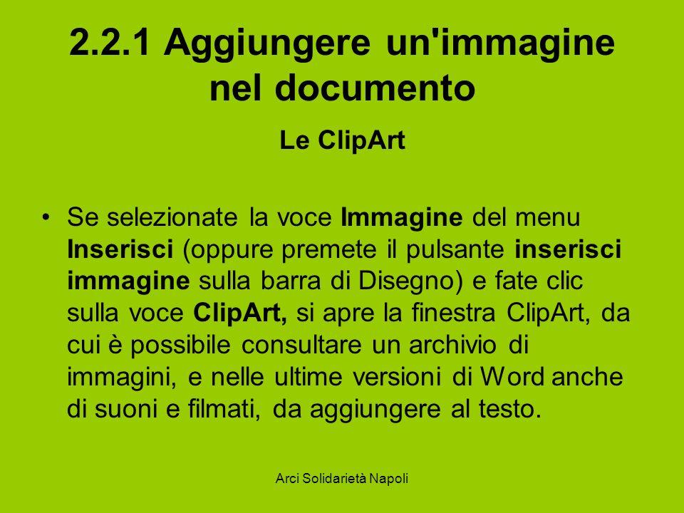 Arci Solidarietà Napoli 2.2.1 Aggiungere un'immagine nel documento Le ClipArt Se selezionate la voce Immagine del menu Inserisci (oppure premete il pu