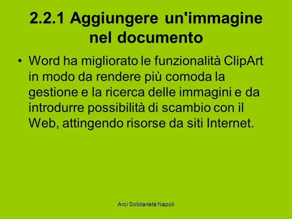 Arci Solidarietà Napoli 2.2.1 Aggiungere un'immagine nel documento Word ha migliorato le funzionalità ClipArt in modo da rendere più comoda la gestion