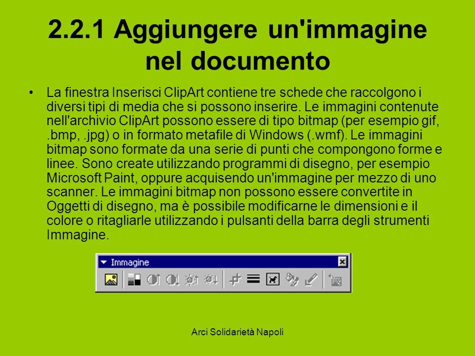 Arci Solidarietà Napoli 2.2.1 Aggiungere un'immagine nel documento La finestra Inserisci ClipArt contiene tre schede che raccolgono i diversi tipi di