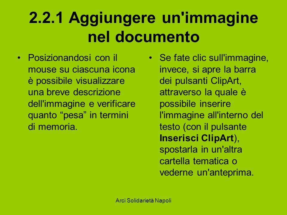 Arci Solidarietà Napoli 2.2.1 Aggiungere un immagine nel documento Posizionandosi con il mouse su ciascuna icona è possibile visualizzare una breve descrizione dell immagine e verificare quanto pesa in termini di memoria.
