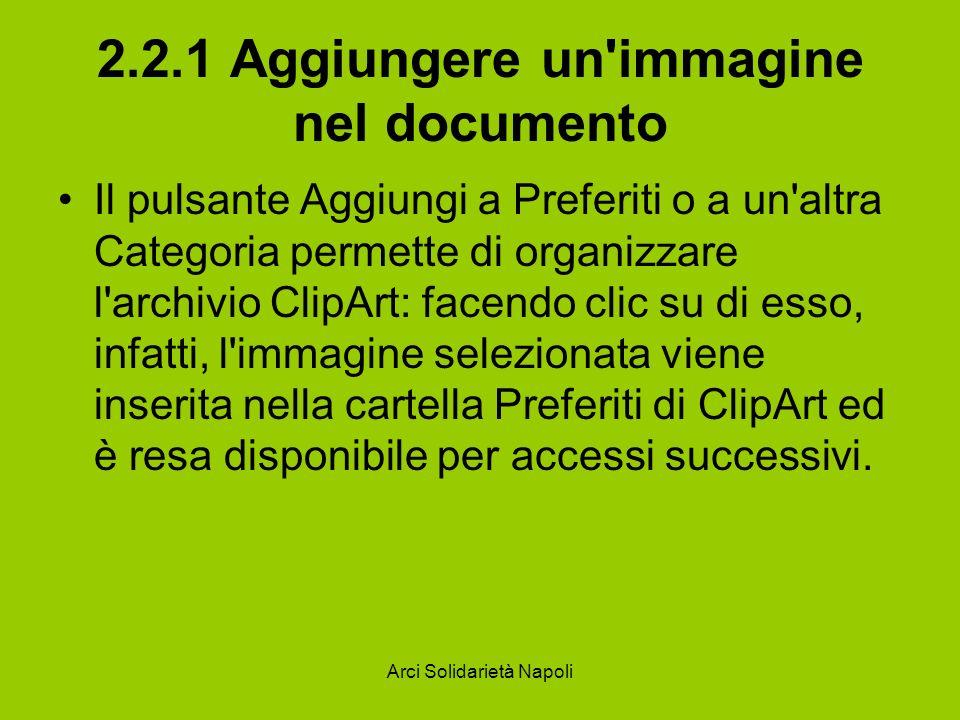 Arci Solidarietà Napoli 2.2.1 Aggiungere un'immagine nel documento Il pulsante Aggiungi a Preferiti o a un'altra Categoria permette di organizzare l'a