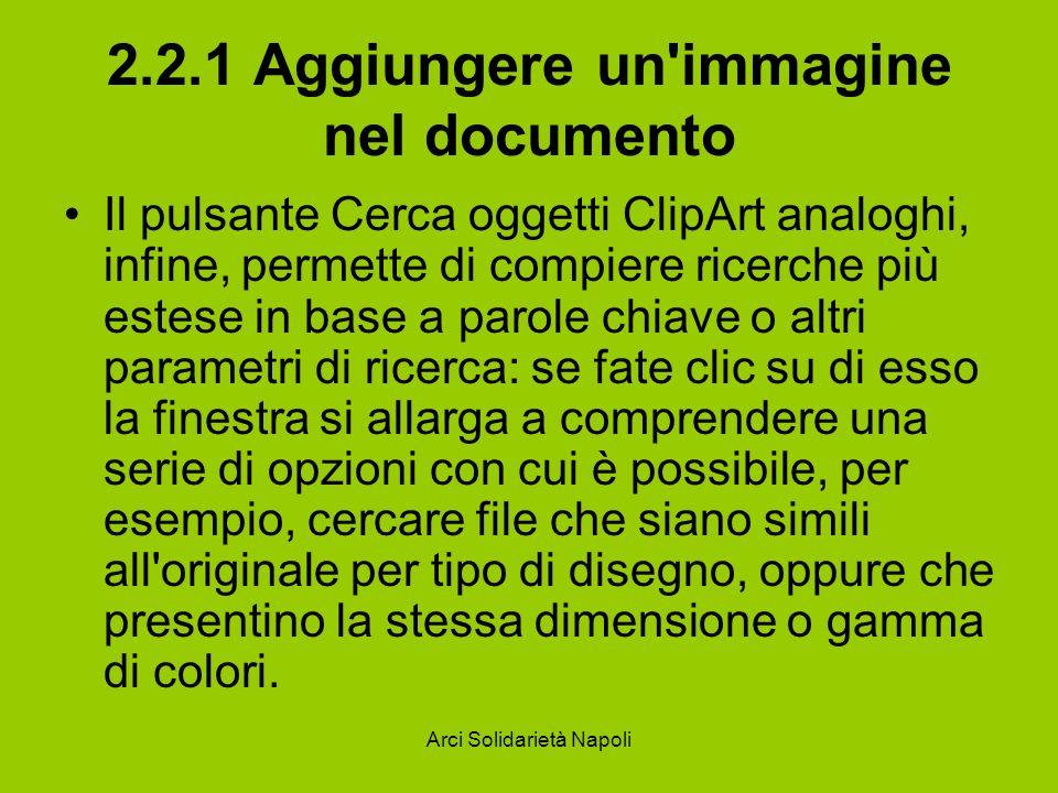 Arci Solidarietà Napoli 2.2.1 Aggiungere un'immagine nel documento Il pulsante Cerca oggetti ClipArt analoghi, infine, permette di compiere ricerche p