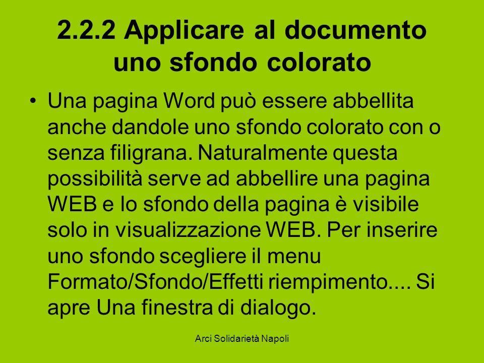 Arci Solidarietà Napoli 2.2.2 Applicare al documento uno sfondo colorato Una pagina Word può essere abbellita anche dandole uno sfondo colorato con o senza filigrana.