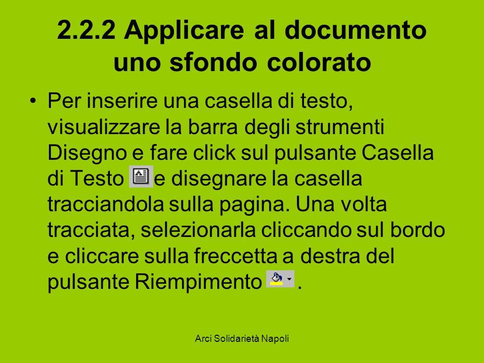 Arci Solidarietà Napoli 2.2.2 Applicare al documento uno sfondo colorato Per inserire una casella di testo, visualizzare la barra degli strumenti Dise